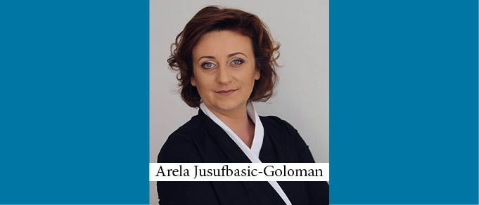The Buzz in Bosnia & Herzegovina: Interview with Arela Jusufbasic-Goloman, Partner of Tkalcic-Dulic, Prebanic, Rizvic & Jusufbasic-Goloman